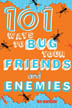 101 ways to bug your friends